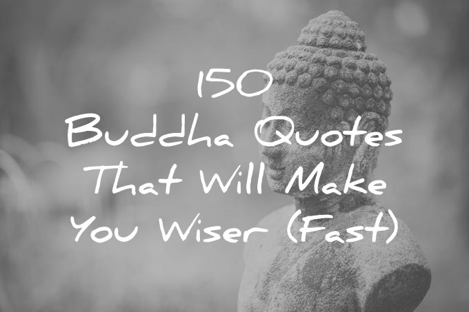 Buddha Quotes | 150 Buddha Quotes That Will Make You Wiser Fast