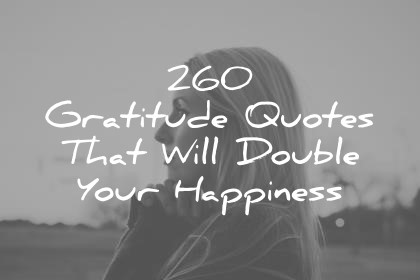 260 Gratitude Quotes That Will Double Your Happiness