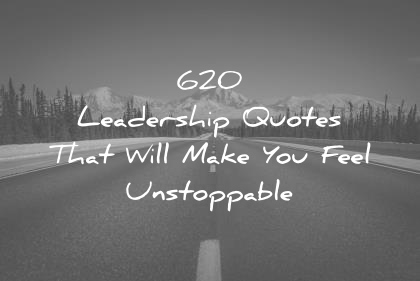 620 leadership quotes that will make you feel unstoppable