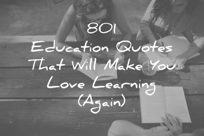 Educators Are Asking For Loving >> 801 Education Quotes That Will Make You Love Learning Again