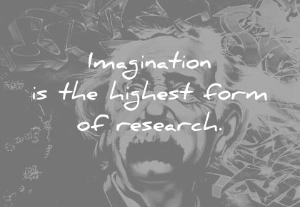albert einstein quotes imagintion is the highest form of research wisdom quotes