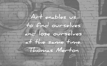 art quotes enables find ourselves lose same time thomas merton wisdom