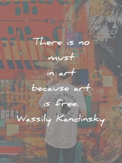 art quotes there is no must in art because art is free wassily kandinsky wisdom quotes