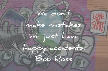 art quotes we dont make mistakes we just have happy accidents rob ross wisdom quotes