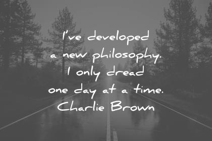 attitude quotes ive developed a new philosophy i only dread one day at a time charlie brown wisdom quotes