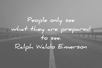 attitude quotes people only see what they are prepared to see ralph waldo emerson wisdom quotes
