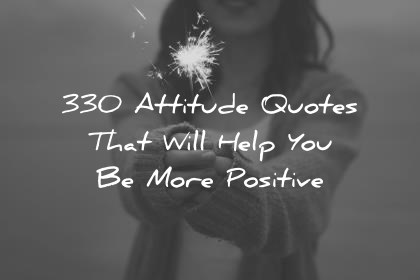 attitude quotes that will help you be more positive wisdom quotes