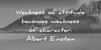 attitude quotes weakness of attitude becomes weakness of character albert einstein wisdom quotes