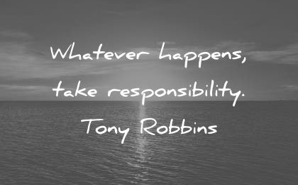 attitude quotes whatever happens take responsibility tony robbins wisdom