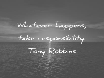 attitude quotes whatever happens take responsibility tony robbins wisdom quotes