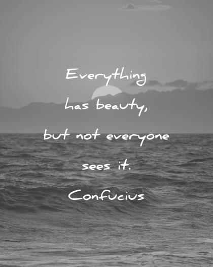 beautiful quotes everything has beauty but not everyone sees it confucius wisdom quotes