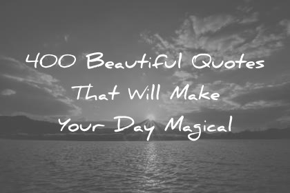 Image of: Life Beautiful Quotes That Will Make Your Day Magical Wisdom Quotes Wisdom Quotes 400 Beautiful Quotes That Will Make Your Day Magical