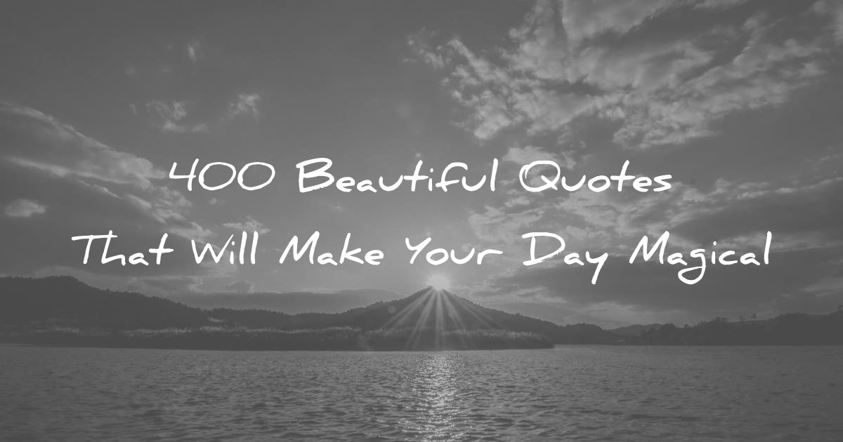 60 Beautiful Quotes That Will Make Your Day Magical Interesting Beautiful Quote