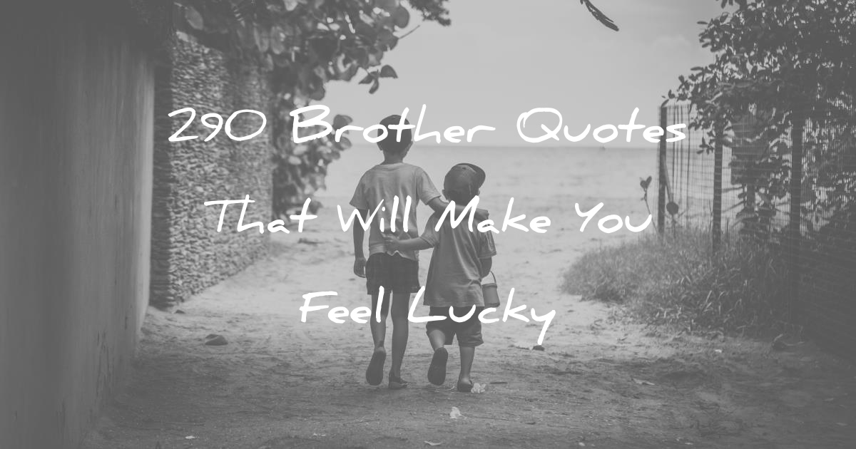 290 Brother Quotes That Will Make You Feel Lucky