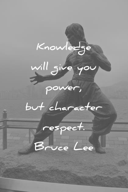bruce lee quotes knowledge will give you power but character respect wisdom quotes