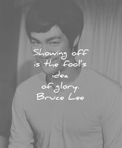 bruce lee quotes showing off fools idea glory wisdom