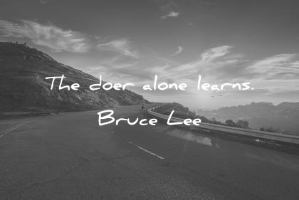 bruce lee quotes the doer alone learns wisdom quotes