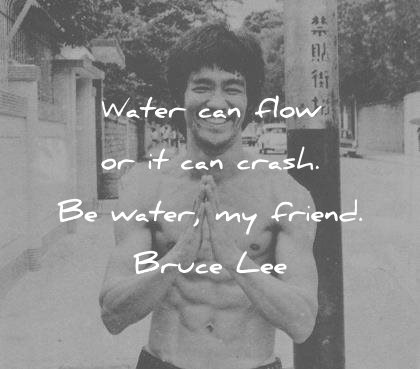 bruce lee quotes water can flow crash water friend wisdom