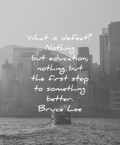 bruce lee quotes what defeat nothing education nothing first step something better wisdom