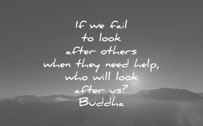buddha quotes fail look after others when they need help who will look after us wisdom