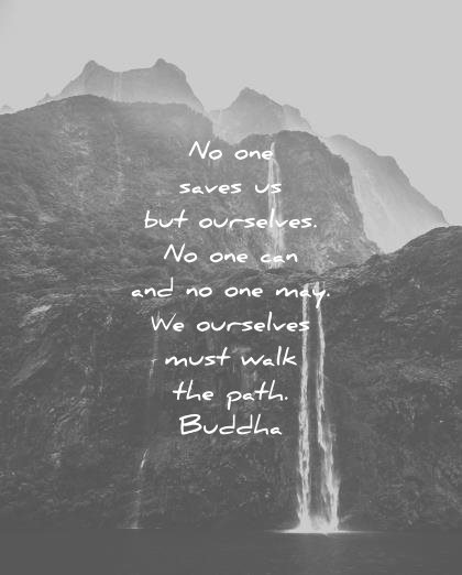 buddha quotes no one saves us but ourselves can may ourselves must walk the path wisdom