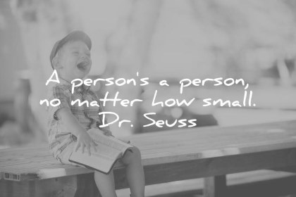 children quotes a person is a person no matter how small dr seuss wisdom quotes