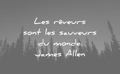 citations vie reveurs sont sauvers monde james allen wisdom quotes