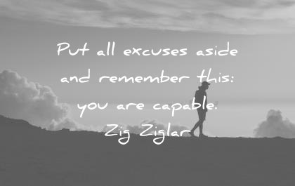 confidence quotes put all excuses aside and remember this you are capable zig ziglar wisdom
