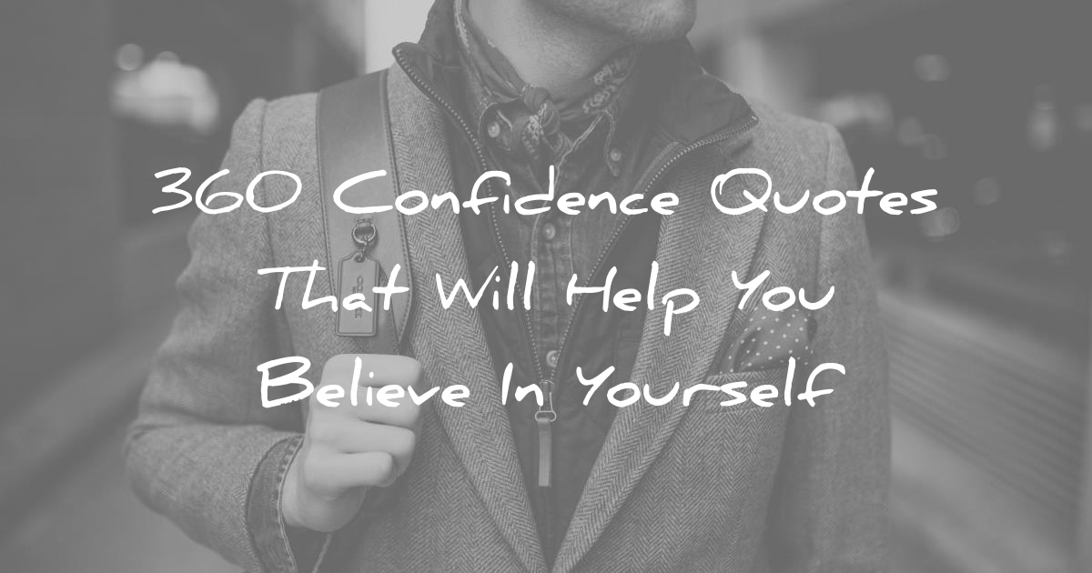 Confidence Quotes: 360 Confidence Quotes That Will Help You Believe In Yourself