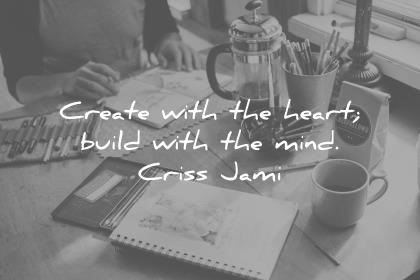 create with the hearth build with the mind criss jami creativity wisdom quotes