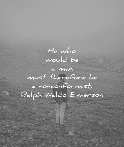 creativity quotes who would be must therefore noncomformist ralph waldo emerson wisdom
