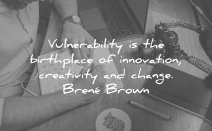 creativity quotes vulnerability birthplace innovation change brene brown wisdom