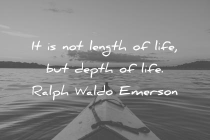 death quotes it is not the length of life but depth of life ralph waldo emerson wisdom quotes