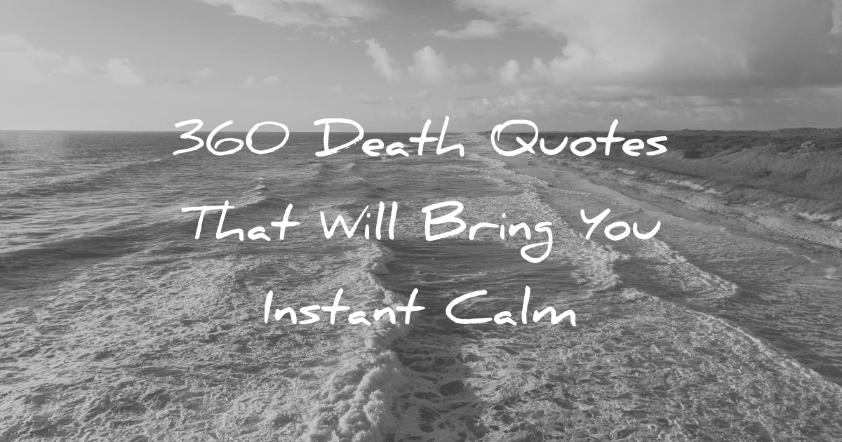 60 Death Quotes That Will Bring You Instant Calm Beauteous Quotes About Losing A Loved One Too Soon