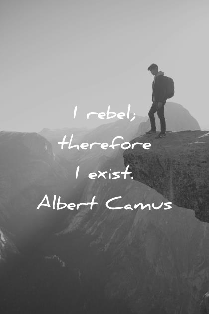 Life Deep Quotes Rebel Therefore Exist Albert Camus Wisdom Quotes Wisdom Quotes 400 Deep Quotes That Will Make You Think in New Ways