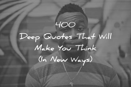deep quotes that will make you think in new ways wisdom quotes