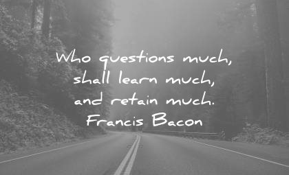 education quotes who questions much shall learn retain francis bacon wisdom