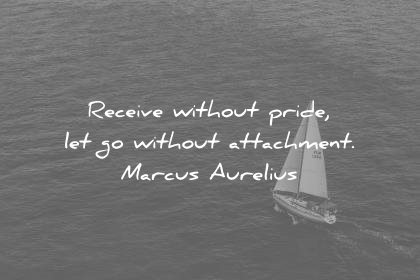 ego quotes receive without pride let without attachment marcus aurelius wisdom
