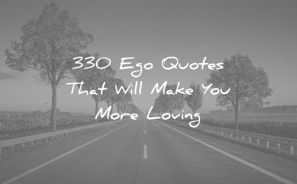 ego quotes that will make you more loving wisdom