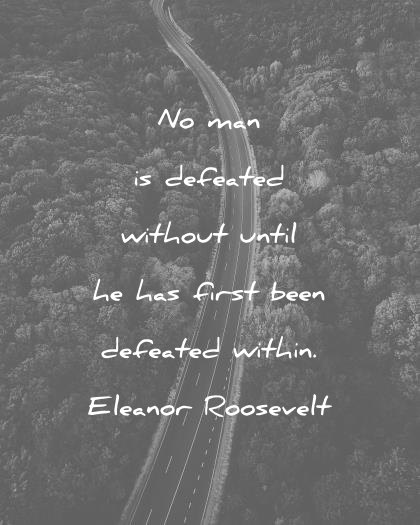 failure quotes no man is defeated without until he has first been defeated within eleanor roosevelt wisdom