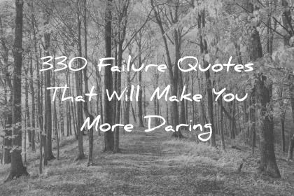 failure quotes that will make you more daring wisdom