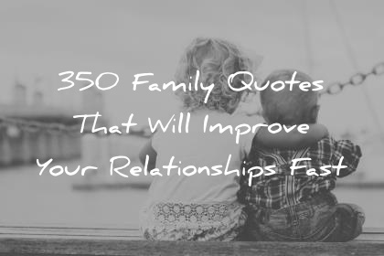 Family Quotes That Will Improve Your Relationships Fast Wisdom Quotes