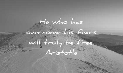 0692c6cc359c8 fear quotes who has overcome his fears will truly free aristotle wisdom