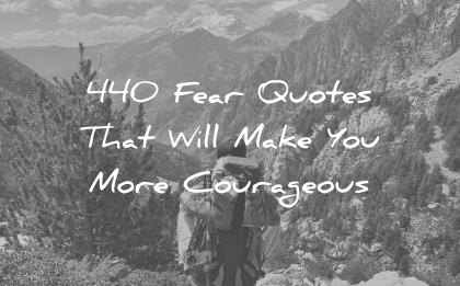 fear quotes that will make you more courageous wisdom