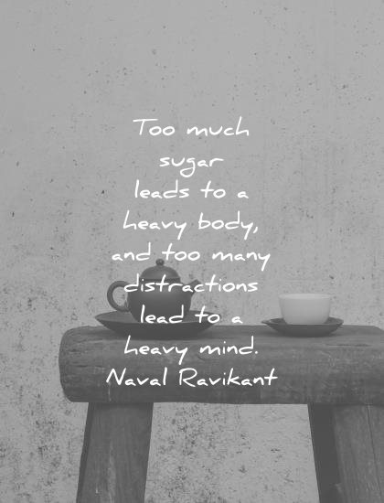 focus quotes too much sugar leads heavy body many distractions lead mind naval ravikant wisdom