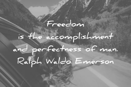 freedom quotes freedom is the accomplishment and perfectness of man ralph waldo emerson wisdom quotes