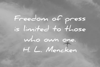 freedom quotes freedom of press is limited to those who own one h l mencken wisdom quotes