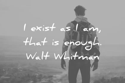 freedom quotes i exist as i am that is enough walt whitman wisdom quotes