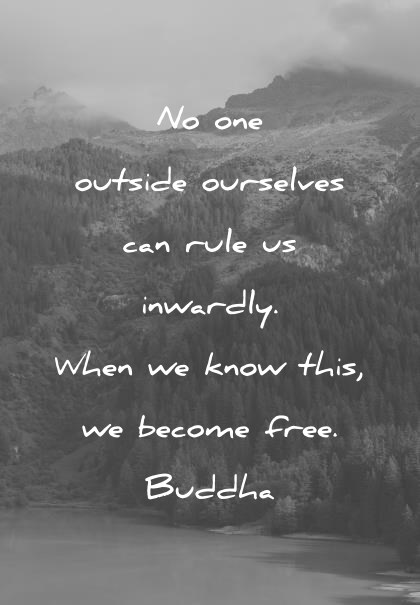 freedom quotes no one outside ourselves can rule us inwardly when we know this we become free buddha wisdom quotes