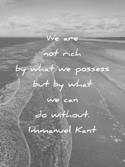 freedom quotes we are not rich by what we possess but by what we can do without immanuel kant wisdom quotes
